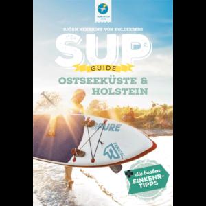 SUP-GUIDE Holstein & Ostsee + Einkehr-Tipps; 1. Auflage Feb. 2020