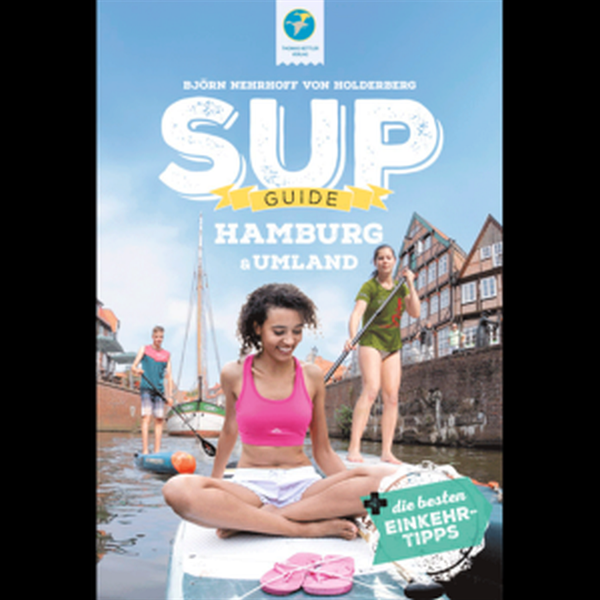 SUP-GUIDE Hamburg & Umgebung + Einkehr-Tipps; 1. Auflage Feb. 2020
